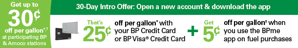 BP credit card offer. First 90 days of account opening: Earn 25 cents off* for every $100 you spend with a BP credit card (except at non-BP gas stations).