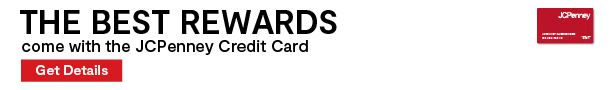 Earn Rewards 2X faster with your JCPenney Credit Card. Visit jcp.com/rewards for details