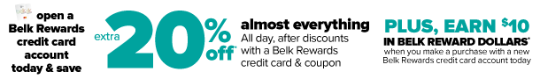Save 20%* all day. Includes beauty! (15% off* home/shoes). Plus get $10 in Belk Reward Dollars* when you open and make a purchase with a new Belk Rewards credit card account today.