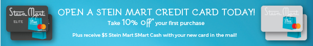 Open a Stein Mart Style Credit Card Today! Take 10% off* your first online purchase. Receive a $10 Reward Certificate with your new card in the mail!